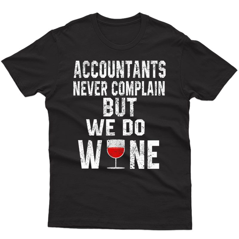 Accountants Never Complain But We Do Wine Accounting Gift Premium T-shirt