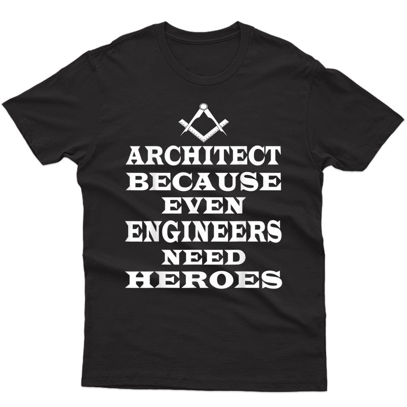 Architect Because Even Engineers Need Heroes Funny Architect T-shirt