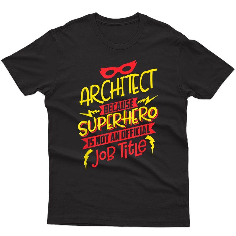 Architect Because Superhero Not A Job Title Gift T-shirt