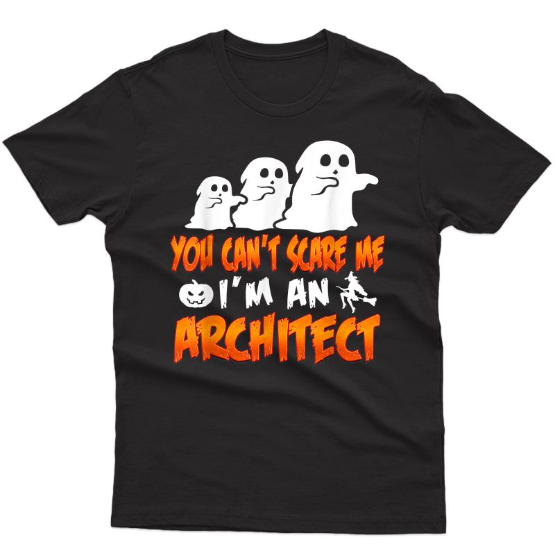Architect Halloween Shirt You Cant Scare Me Im An Architect T-shirt