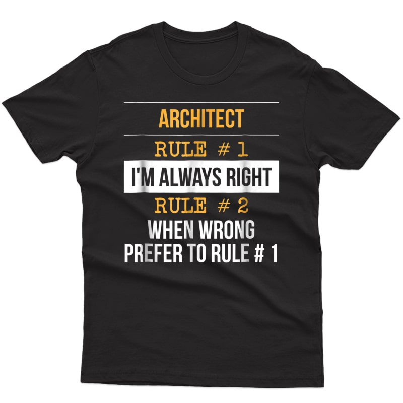 Architect Rule No 1 Im Always Right Cool Job T Shirt Design