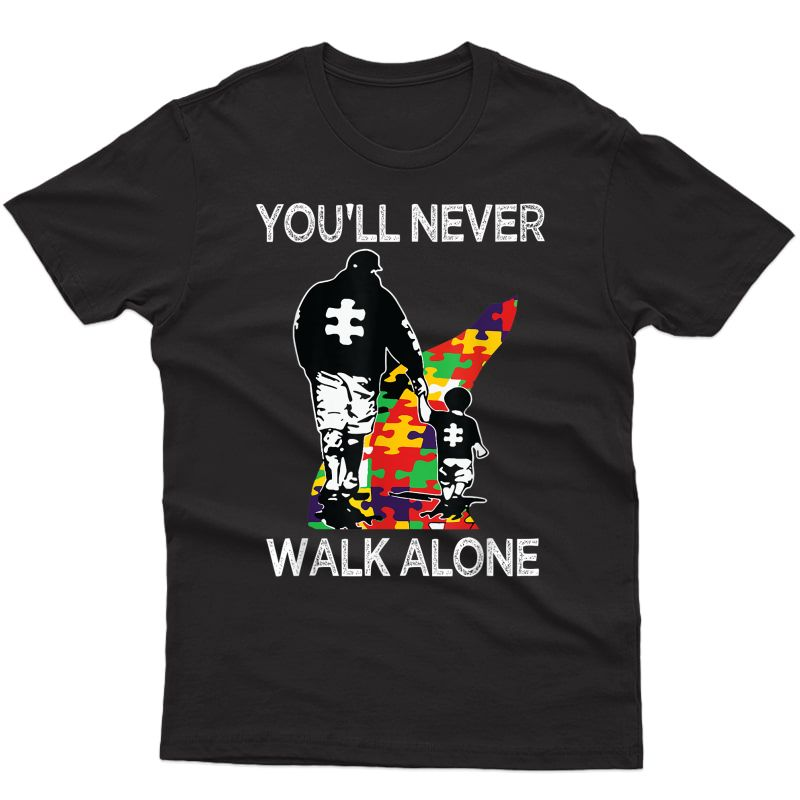 Autism Dad Support Autism Awareness Puzzle You'll Never Walk T-shirt