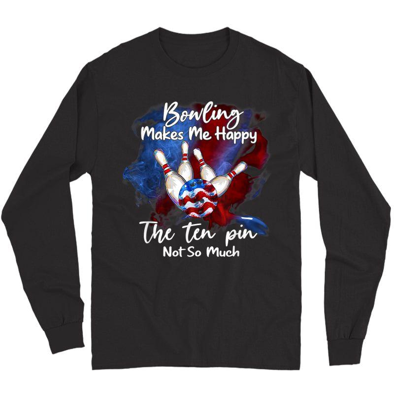 Bowling Makes Me Happy The Ten Pin Not So Much T-shirt Long Sleeve T-shirt
