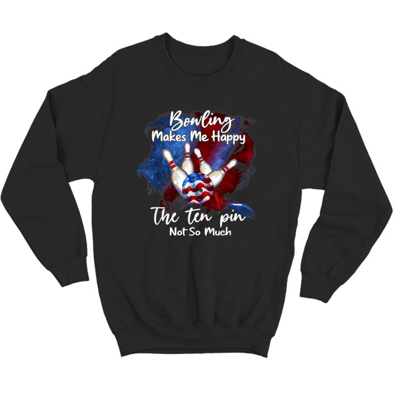 Bowling Makes Me Happy The Ten Pin Not So Much T-shirt Crewneck Sweater