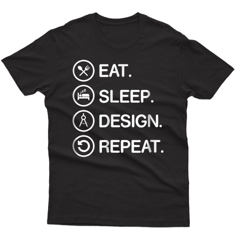 Eat Sleep Design Repeat Funny Architect Architecture T Shirt