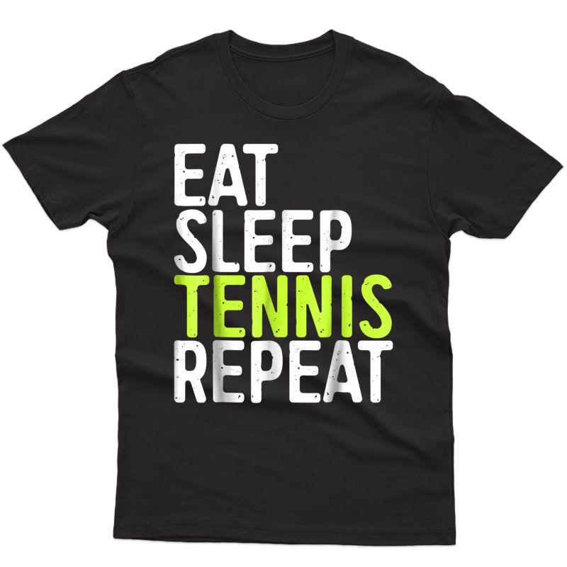 Eat Sleep Tennis Repeat T-shirt Sport Game Gift Shirt