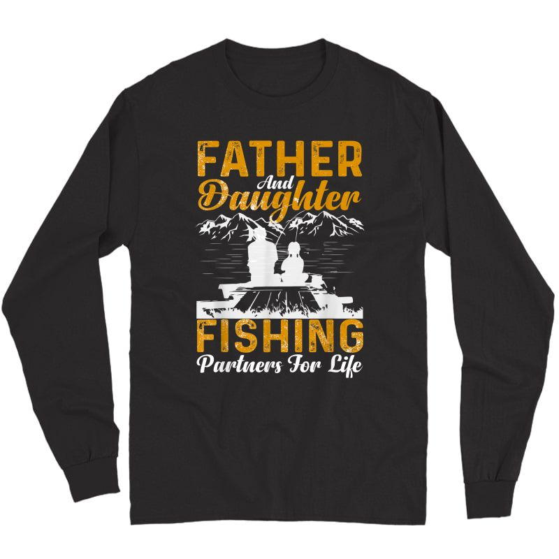 Father And Daughter Fishing Partners For Life Fishing T-shirt Long Sleeve T-shirt
