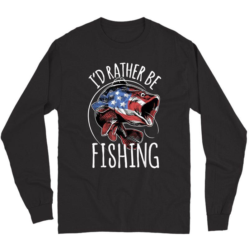 Fishing Shirt Usa Flag Fish | I'd Rather Be Fishing T-shirt Long Sleeve T-shirt