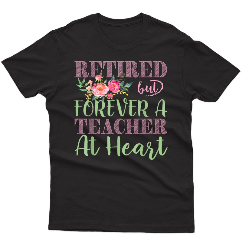 For The Educators: Retired But Forever A Tea At Heart T-shirt