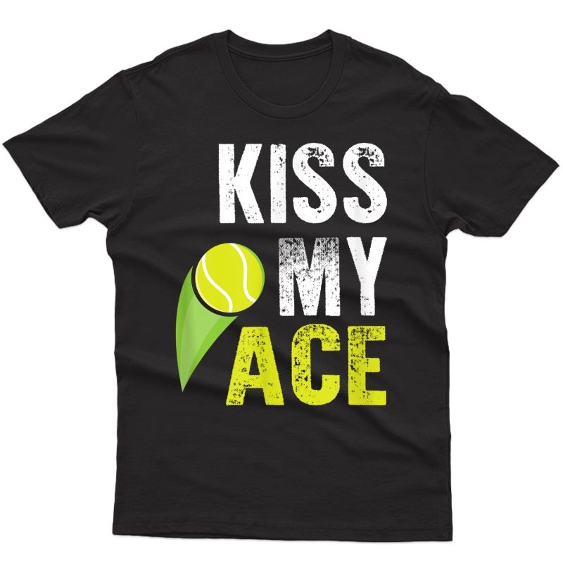 Funny Kiss My Ace T-shirt Tennis Player Fan Gift Costume Tee