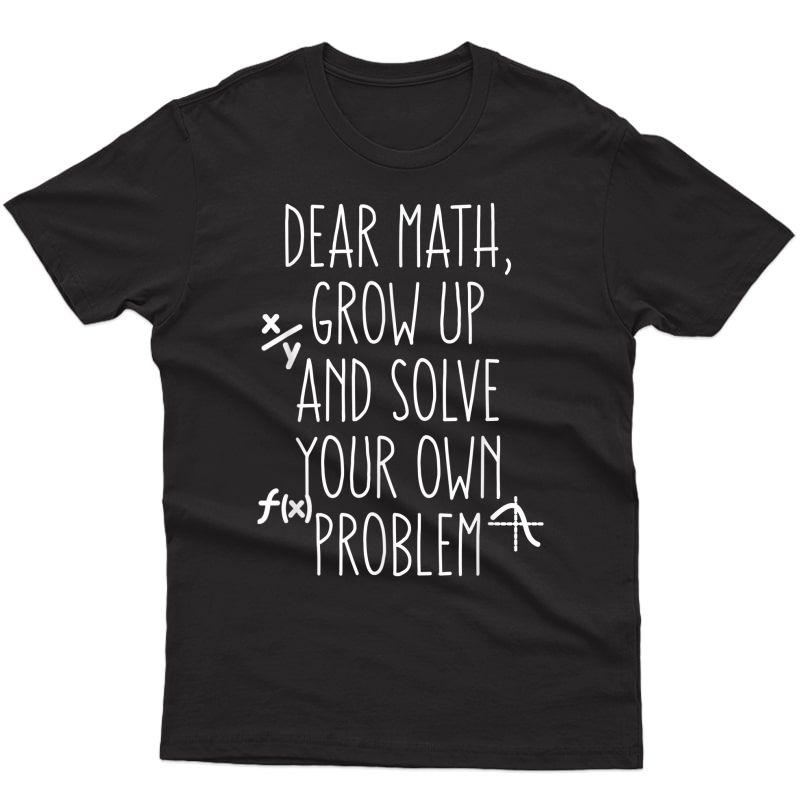 Funny Math Quote For Girls Teens Dear Math T-shirt