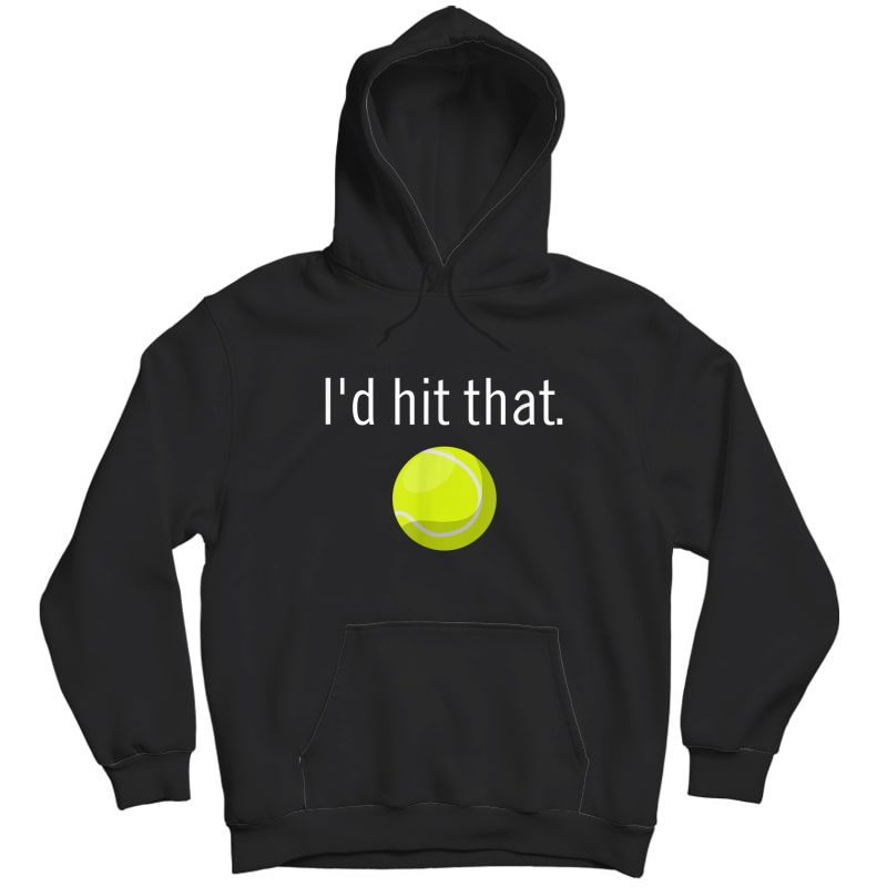Funny Tennis Apparel   Funny Tennis Sayings, Id Hit That T-shirt Unisex Pullover Hoodie