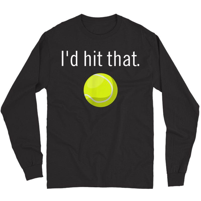 Funny Tennis Apparel   Funny Tennis Sayings, Id Hit That T-shirt Long Sleeve T-shirt