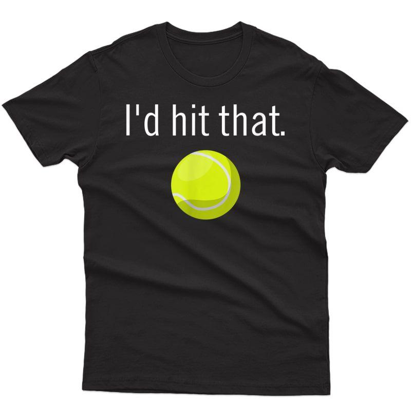 Funny Tennis Apparel   Funny Tennis Sayings, Id Hit That T-shirt