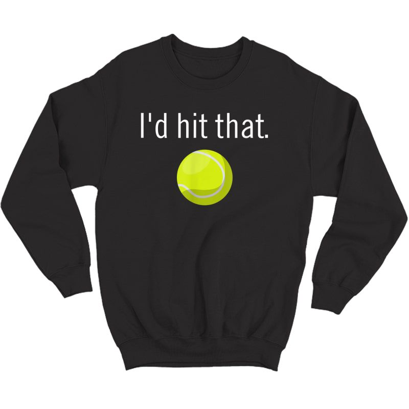 Funny Tennis Apparel   Funny Tennis Sayings, Id Hit That T-shirt Crewneck Sweater