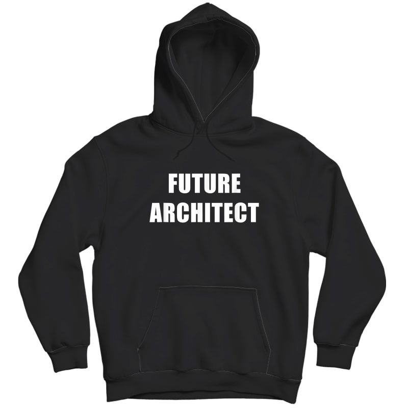 Future Architect Dream Job T-shirt Unisex Pullover Hoodie