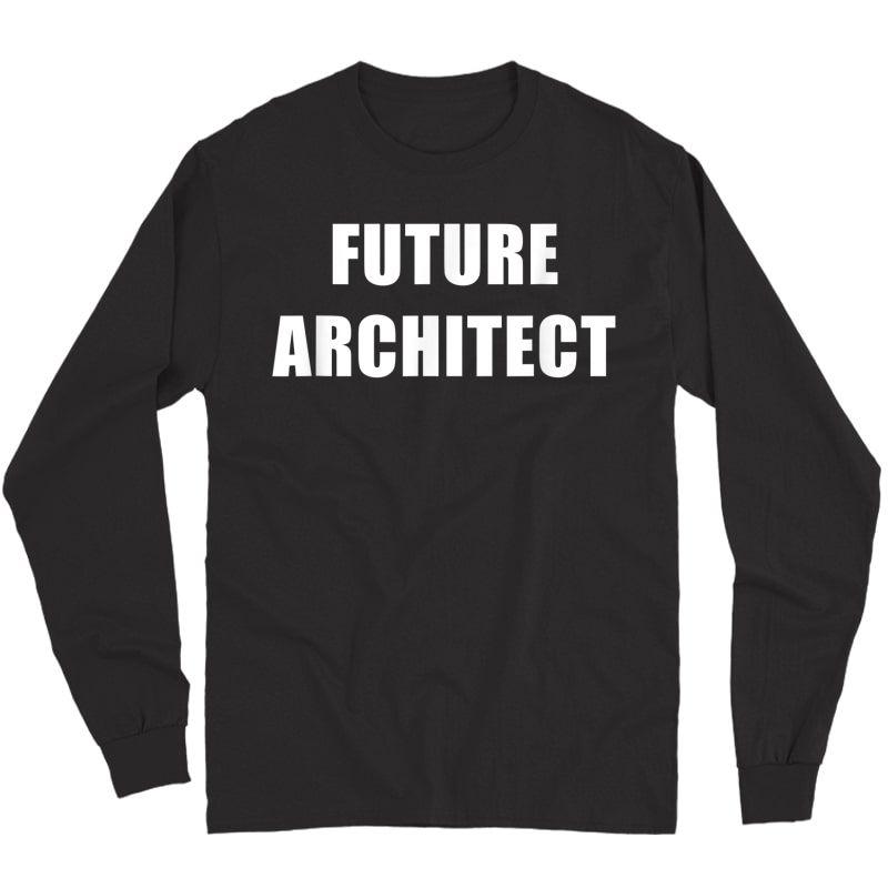 Future Architect Dream Job T-shirt Long Sleeve T-shirt
