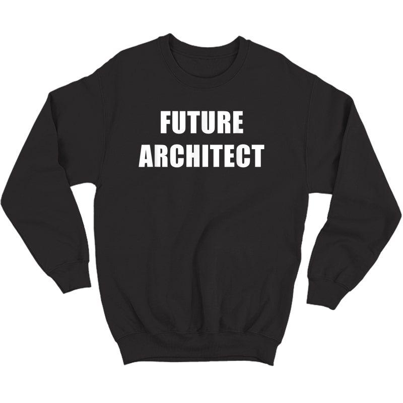 Future Architect Dream Job T-shirt Crewneck Sweater