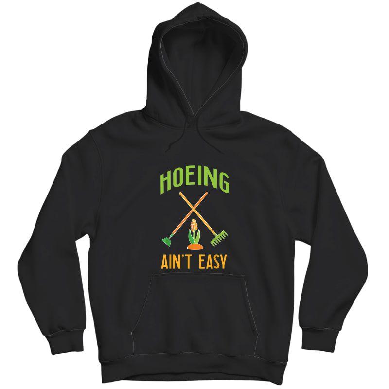 Gardening Shirt Hoeing Ain't Easy T-shirt Unisex Pullover Hoodie