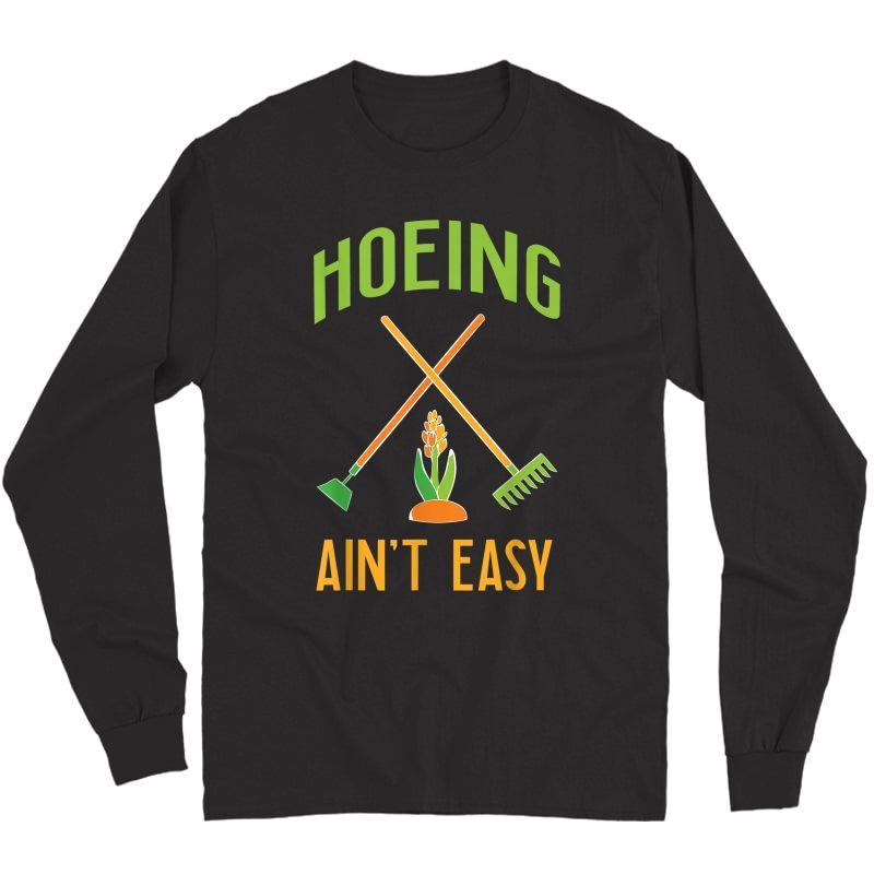 Gardening Shirt Hoeing Ain't Easy T-shirt Long Sleeve T-shirt