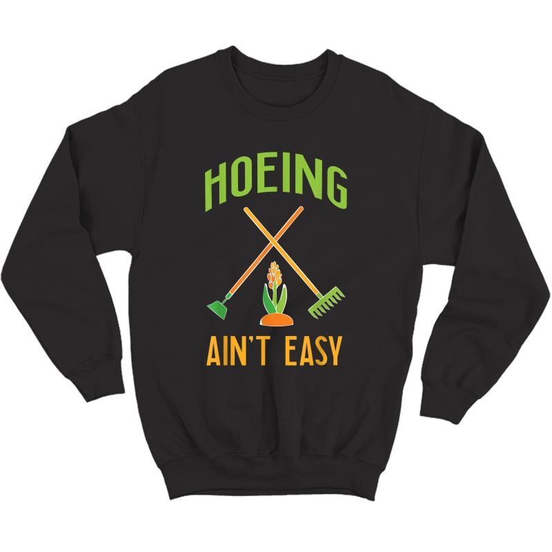 Gardening Shirt Hoeing Ain't Easy T-shirt Crewneck Sweater