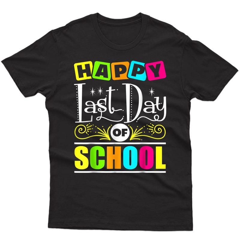 Happy Last Day Of School Shirt Tea Appreciation Students T-shirt