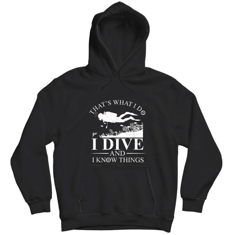I Dive And I Know Things Scuba Diver Gift Scuba Diving T-shirt Unisex Pullover Hoodie