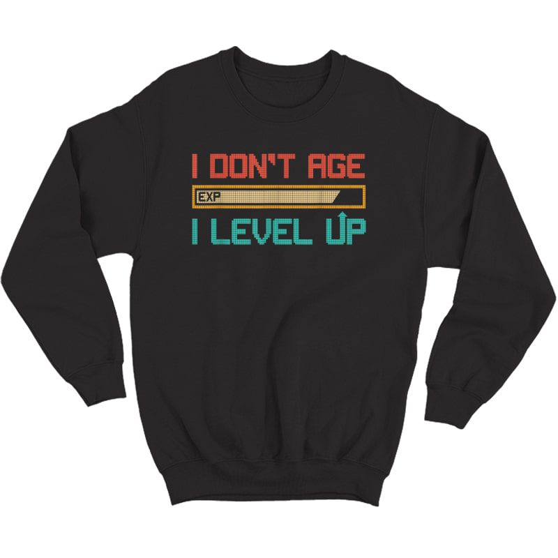 I Don't Age I Level Up Retro Gamer Gift Video Gaming Tee T-shirt Crewneck Sweater