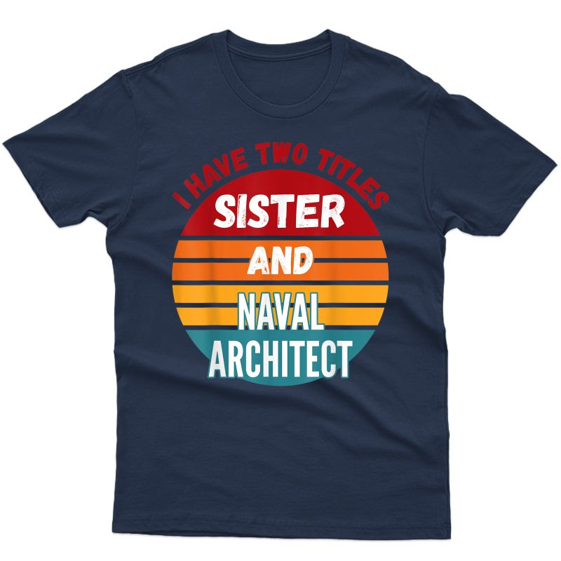 I Have Two Titles Sister And Naval Architect T-shirt