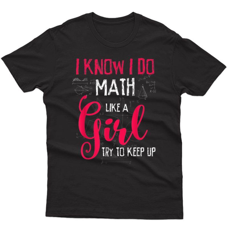 I Know I Do Math Like A Girl Try To Keep Up Math Tshirt Gift