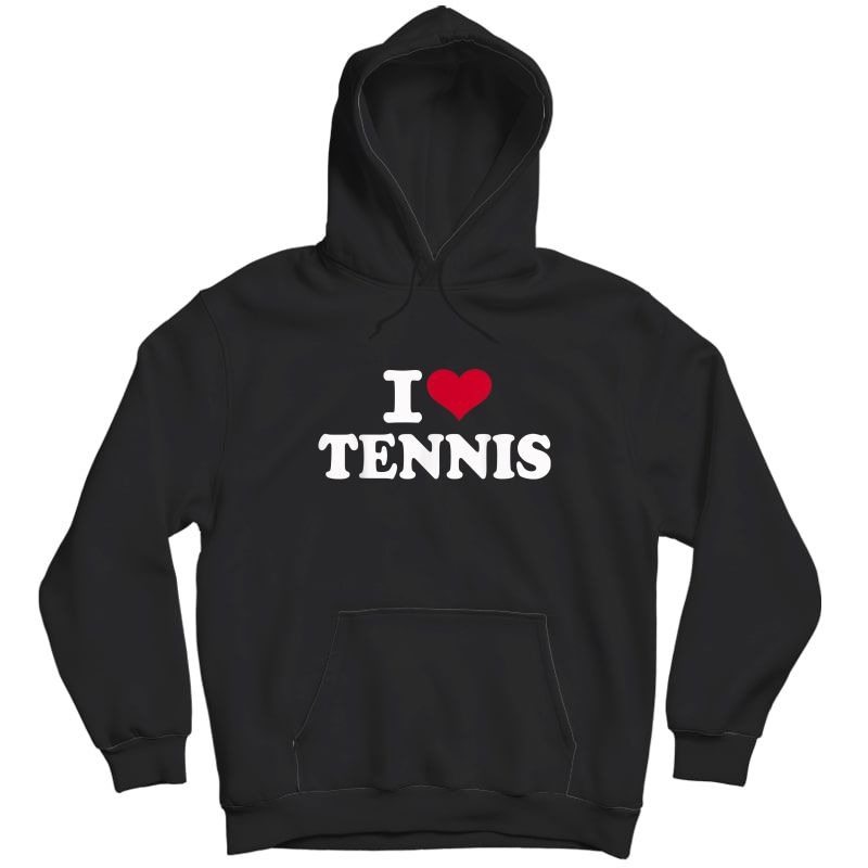 I Love Tennis T-shirt Unisex Pullover Hoodie