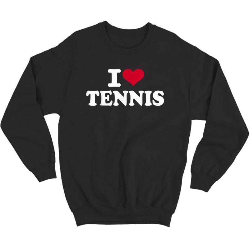 I Love Tennis T-shirt Crewneck Sweater