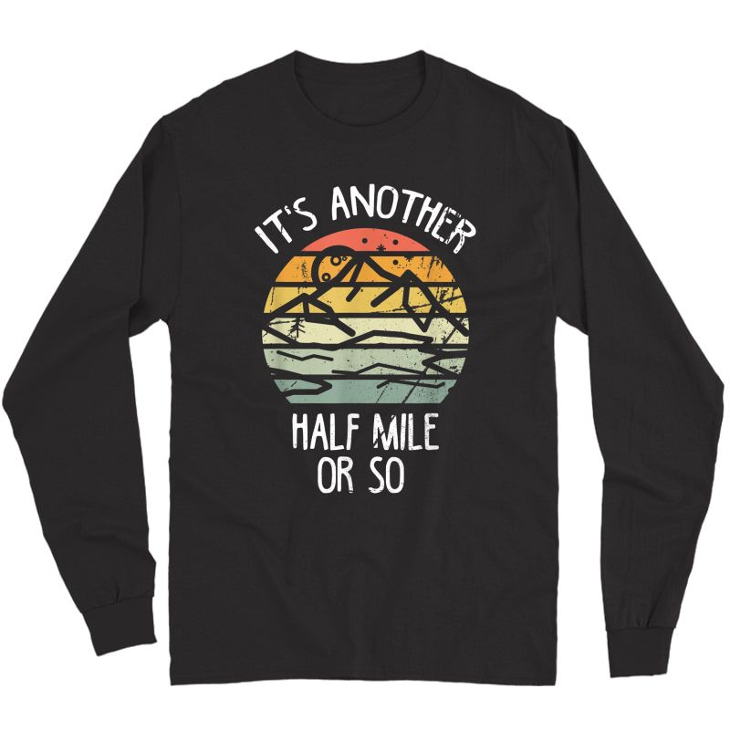 It's Another Half Mile Or So Shirt Vintage Hiking Retro Gift T-shirt Long Sleeve T-shirt
