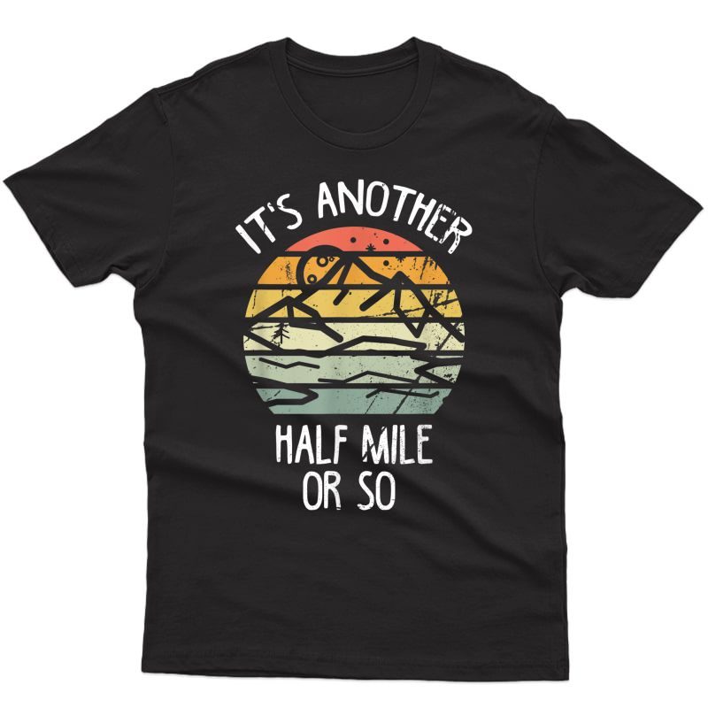 It's Another Half Mile Or So Shirt Vintage Hiking Retro Gift T-shirt