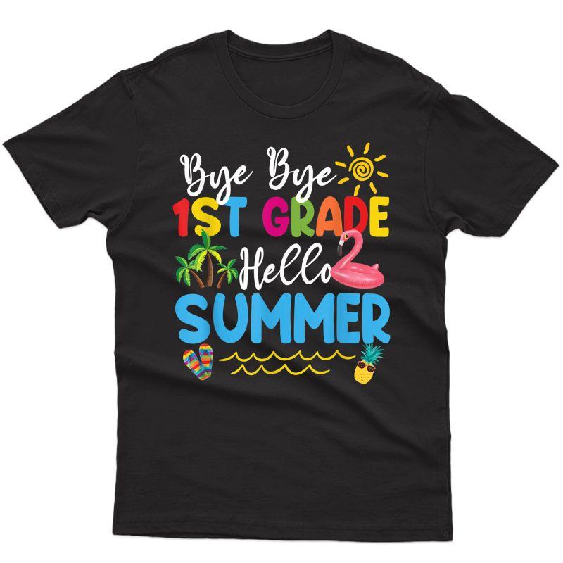 Last Day Of School Bye Bye 1st Grade Hello Summer Tea T-shirt