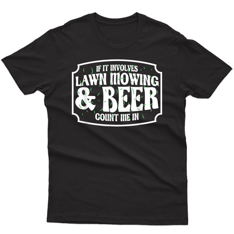 Lawn Mower Funny Beer & Lawn Mowing T-shirt