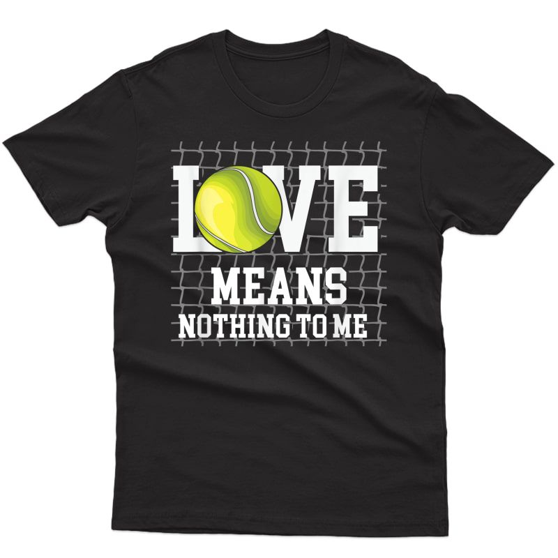 Love Means Nothing To Me I Funny Coach Tennis Player T-shirt
