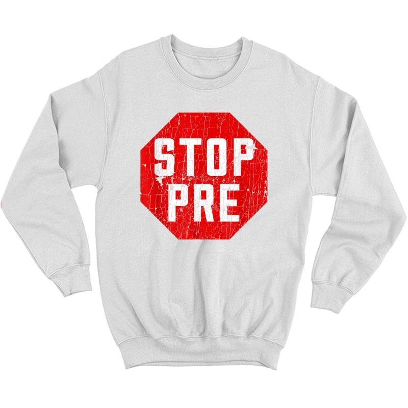 Marathon Runner Clothes & Running Gifts: Stop Pre T-shirt Crewneck Sweater