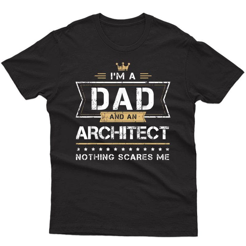 S Dad & Architect Nothing Scares Me Gift T-shirt