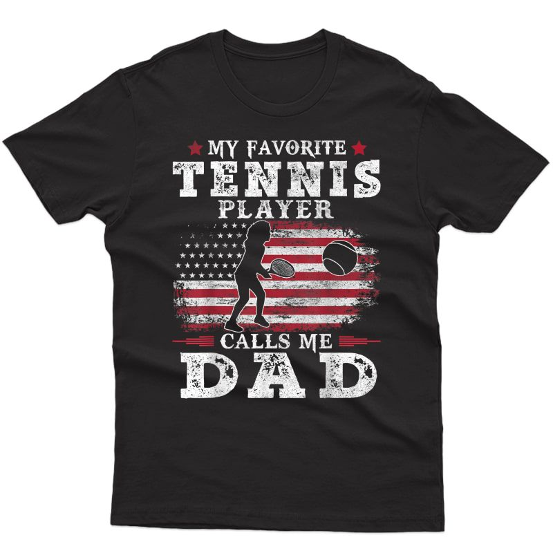 S My Favorite Tennis Player Calls Me Dad Shirt Father Gift Dad T-shirt