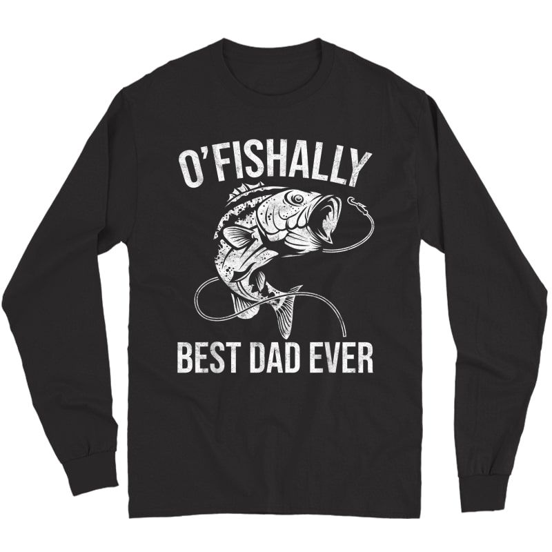 S Ofishally Best Dad Ever - Funny Fishing Fathers Day T-shirt Long Sleeve T-shirt