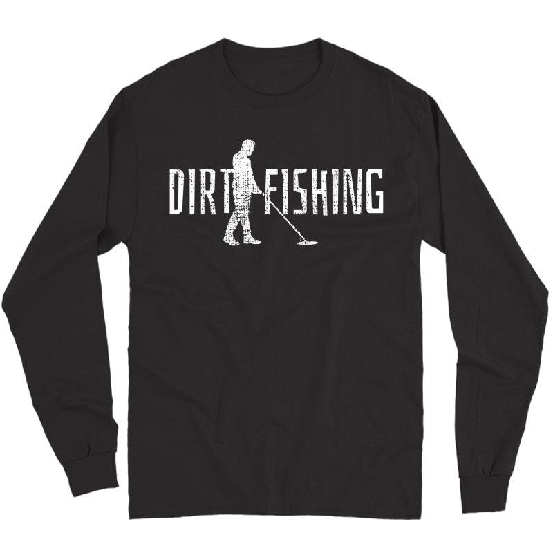 Metal Detecting Detector Detection Fishing T-shirt Long Sleeve T-shirt