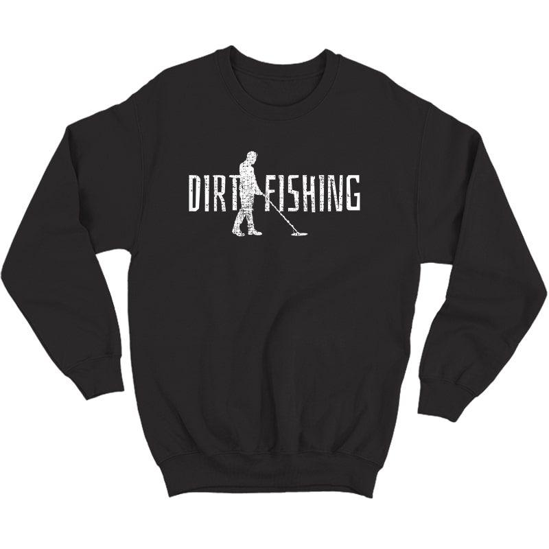 Metal Detecting Detector Detection Fishing T-shirt Crewneck Sweater