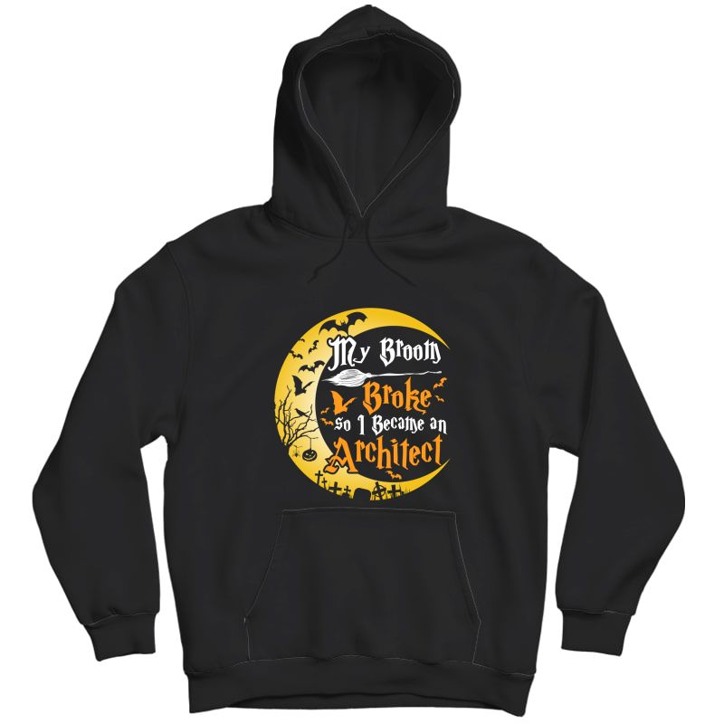 My Broom Broke So I Became An Architect Funny Halloween T-shirt Unisex Pullover Hoodie