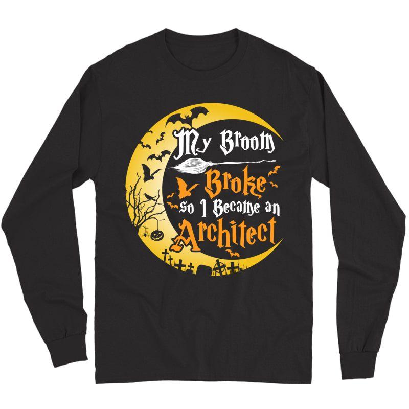 My Broom Broke So I Became An Architect Funny Halloween T-shirt Long Sleeve T-shirt
