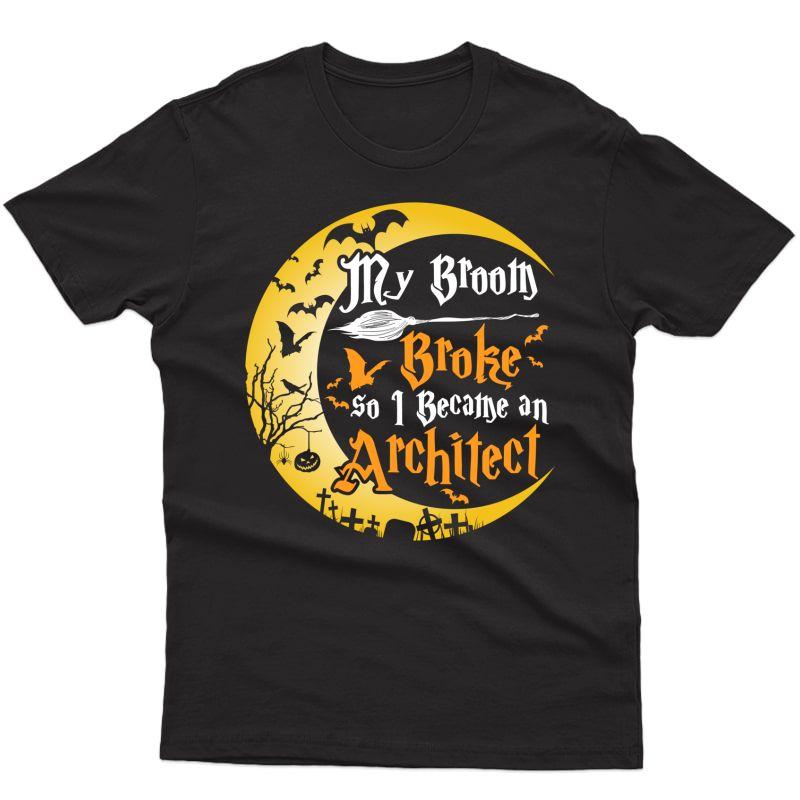 My Broom Broke So I Became An Architect Funny Halloween T-shirt