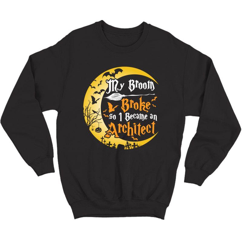 My Broom Broke So I Became An Architect Funny Halloween T-shirt Crewneck Sweater