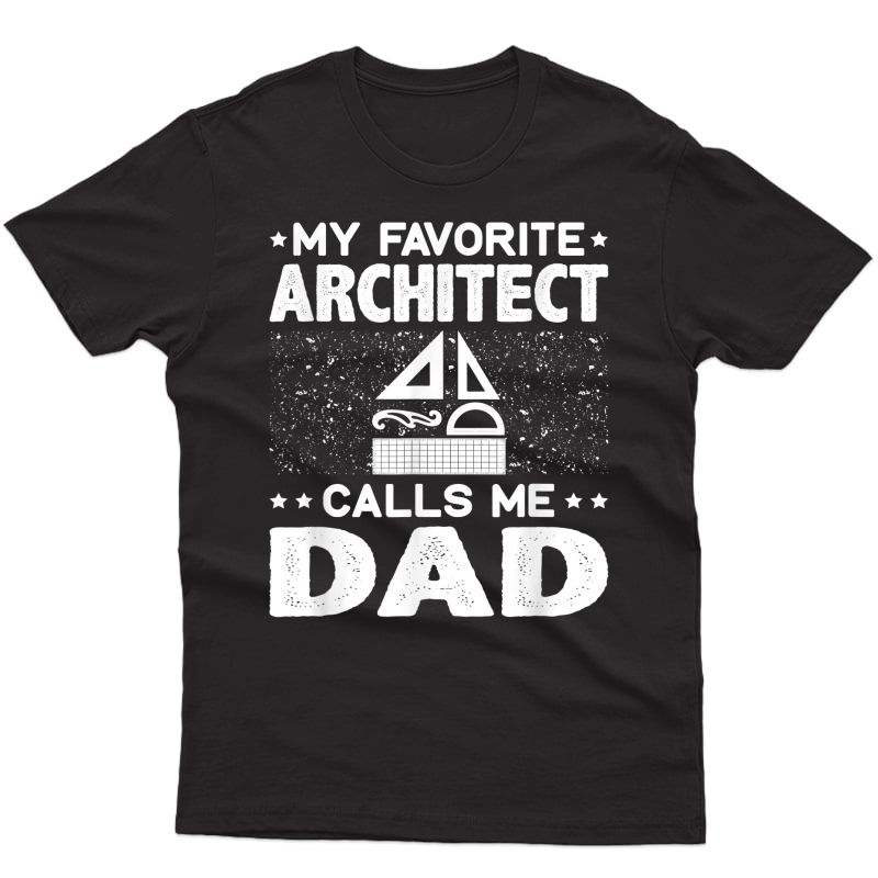 My Favorite Architect Calls Me Dad Fathers Day Tshirt