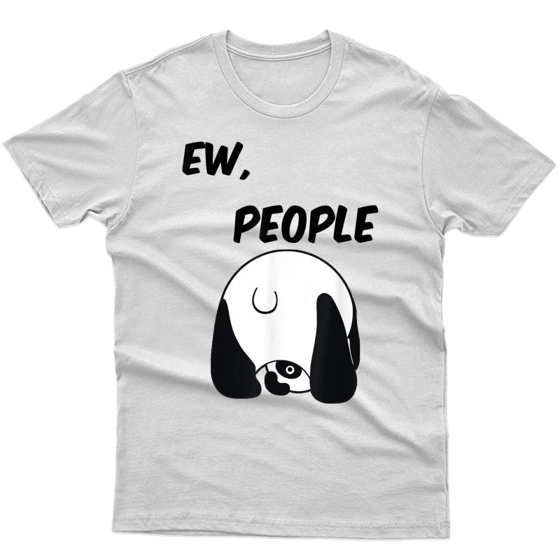 Panda Bear Lover Gift Ew People Shirt Sarcastic Tee T-shirt