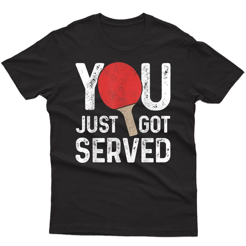 Ping Pong You Just Got Served Table Tennis Player Funny Gift T-shirt